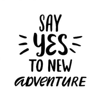 Zeg ja tegen nieuw avontuur. hand getekend typografieontwerp. vintage belettering