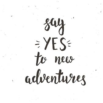 Zeg ja tegen nieuw avontuur. hand getrokken typografie