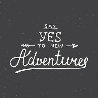Zeg ja tegen nieuwe avonturen op vintage achtergrond