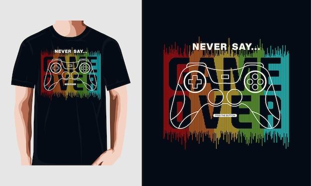 Zeg nooit game over typografie t-shirtontwerp premium vector