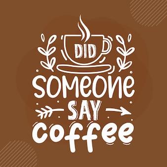 Zei iemand koffie koffie citaten ontwerp premium vector