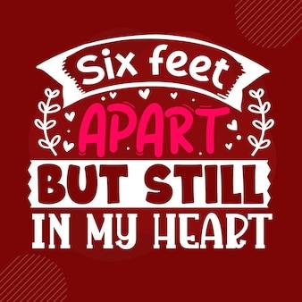 Zes voet uit elkaar maar nog steeds in mijn hart premium valentine quote vector design