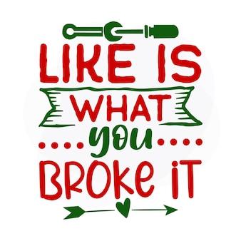 Zoals is wat je hebt gebroken kerstcitaat premium vector