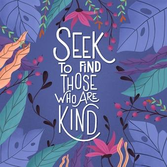 Zoek te vinden. degenen die aardig zijn. kleurrijk posterontwerp met handbelettering en florale decoratieve elementen