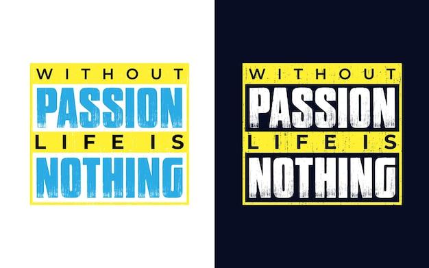 Zonder passie is het leven niets motiverend citaat typografieontwerp