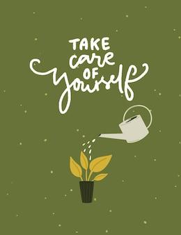 Zorg voor jezelf. ondersteuning handgeschreven offerte. drenken potplant met blikje op groene achtergrond. vectorillustratie voor kaarten, posters, kledingontwerp.