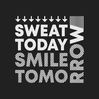 Zweet vandaag lachen morgen, belettering citaat